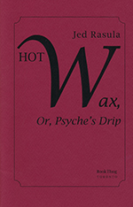 Hot Wax, or, Psyche's Drip by Jed Rasula