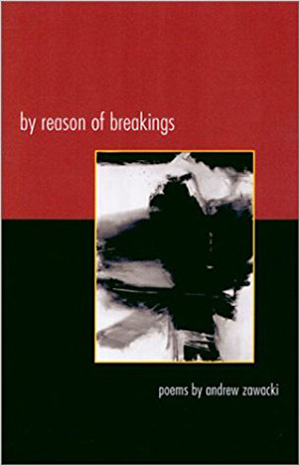By Reason of Breaking by Andrew Zawacki