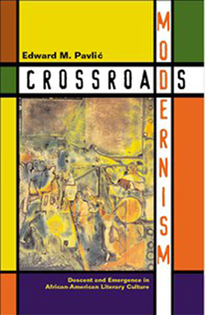 Crossroads Modernism: Descent and Emergence in African American Literary Culture