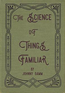 Johnny Damm's The Science of Things Familiar